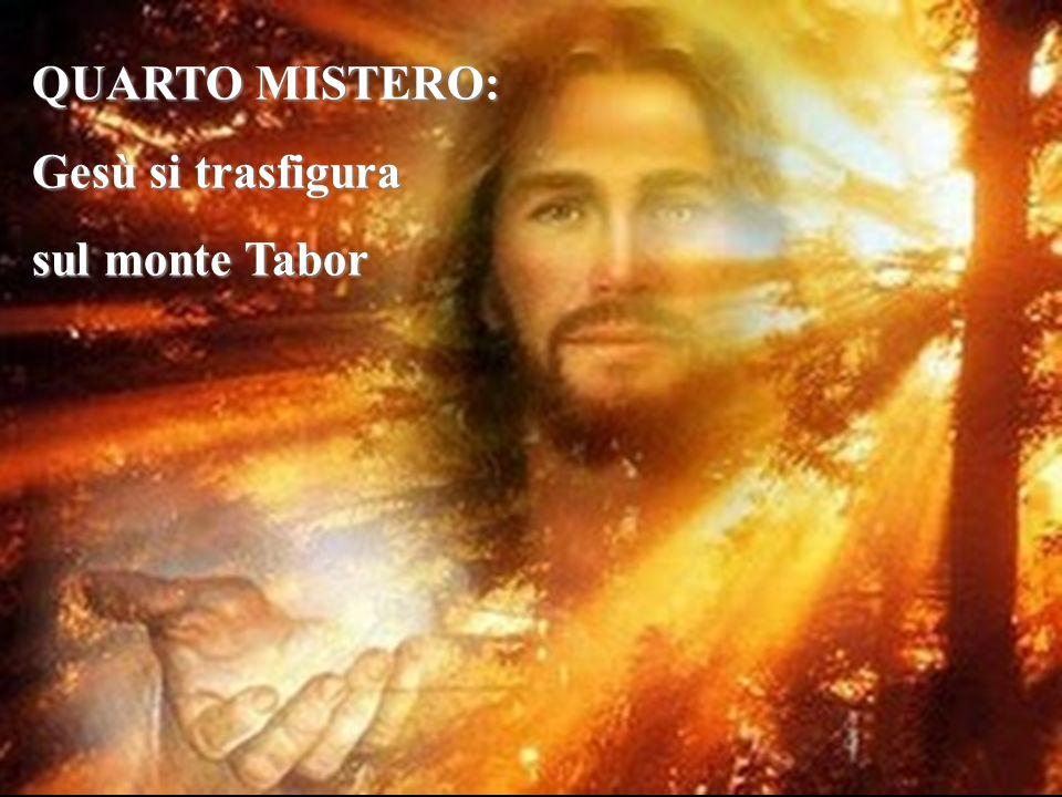 QUARTO MISTERO: Gesù si trasfigura sul monte Tabor