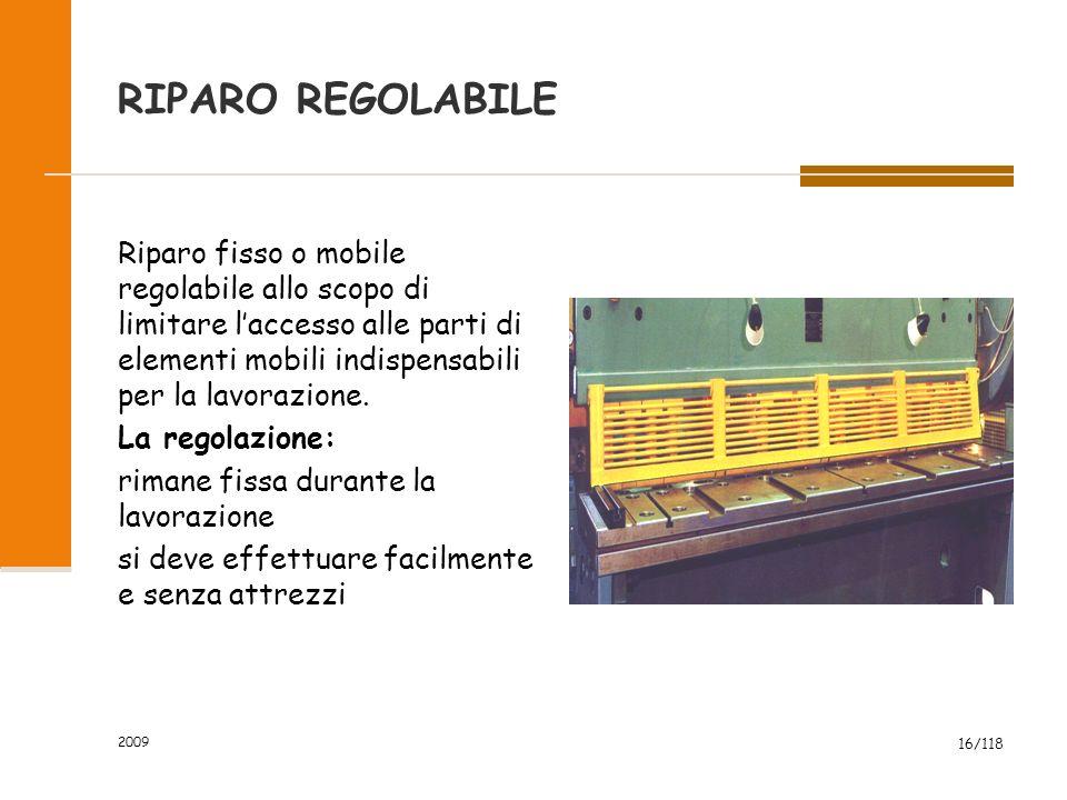 RIPARO REGOLABILE Riparo fisso o mobile regolabile allo scopo di limitare l'accesso alle parti di elementi mobili indispensabili per la lavorazione.