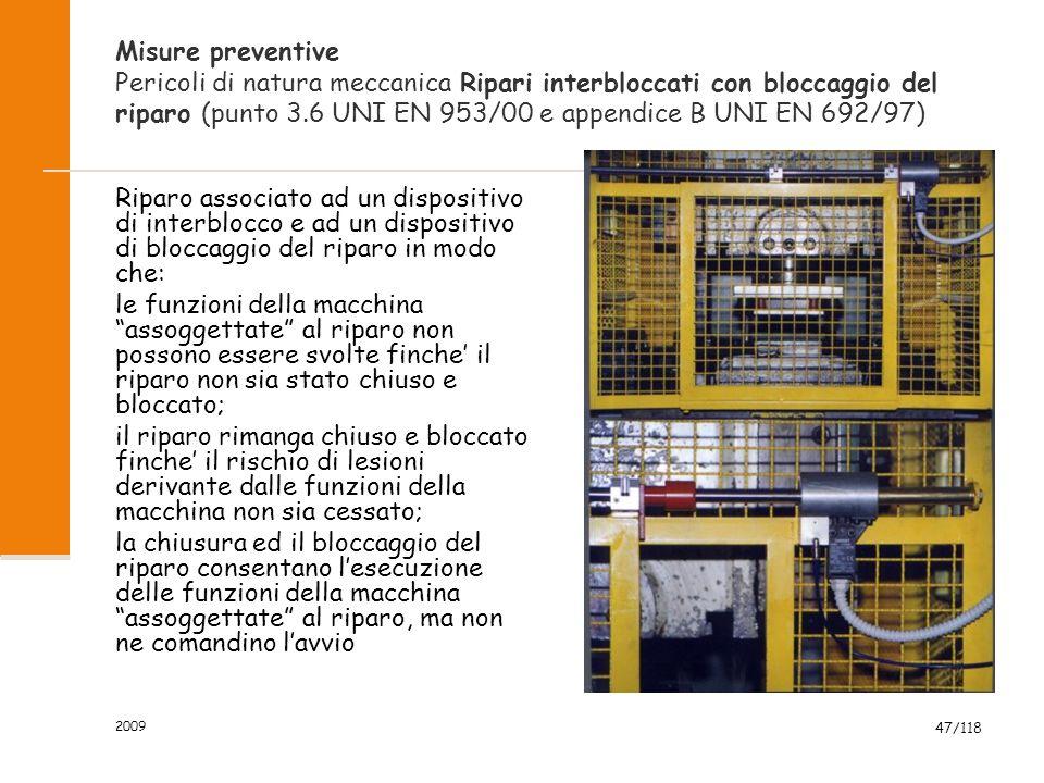 Misure preventive Pericoli di natura meccanica Ripari interbloccati con bloccaggio del riparo (punto 3.6 UNI EN 953/00 e appendice B UNI EN 692/97)