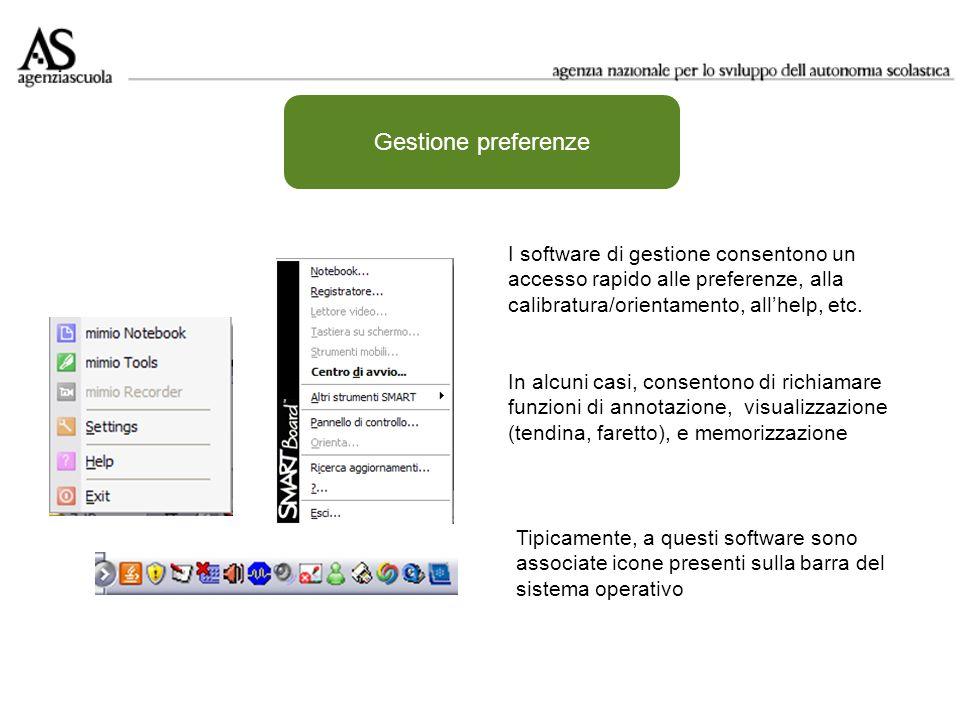 Gestione preferenze I software di gestione consentono un accesso rapido alle preferenze, alla calibratura/orientamento, all'help, etc.