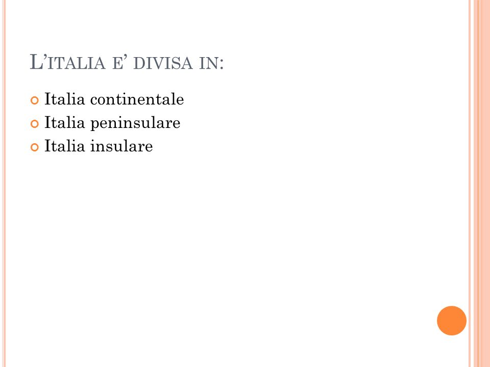 L'italia e' divisa in: Italia continentale Italia peninsulare