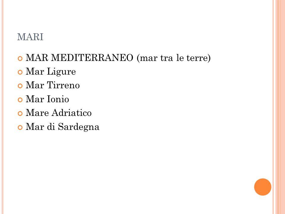 mari MAR MEDITERRANEO (mar tra le terre) Mar Ligure Mar Tirreno