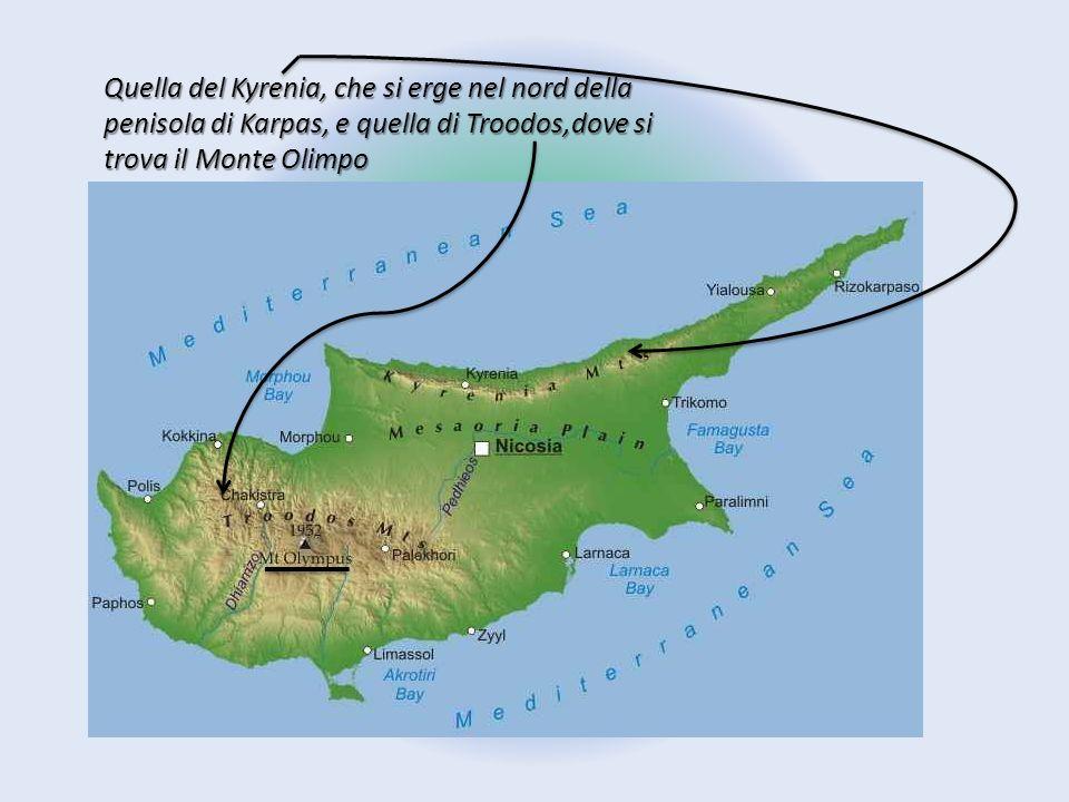Quella del Kyrenia, che si erge nel nord della penisola di Karpas, e quella di Troodos,dove si trova il Monte Olimpo