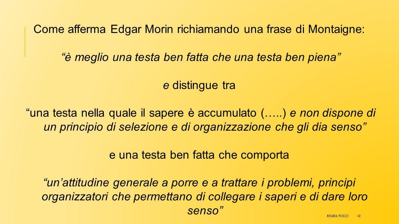 Come afferma Edgar Morin richiamando una frase di Montaigne: