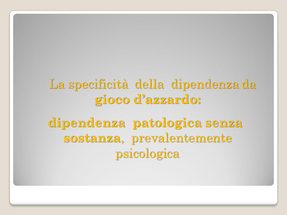 dipendenza patologica senza sostanza, prevalentemente psicologica