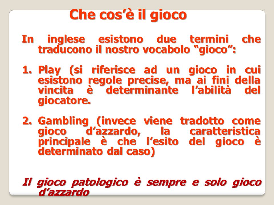 Che cos'è il gioco In inglese esistono due termini che traducono il nostro vocabolo gioco :