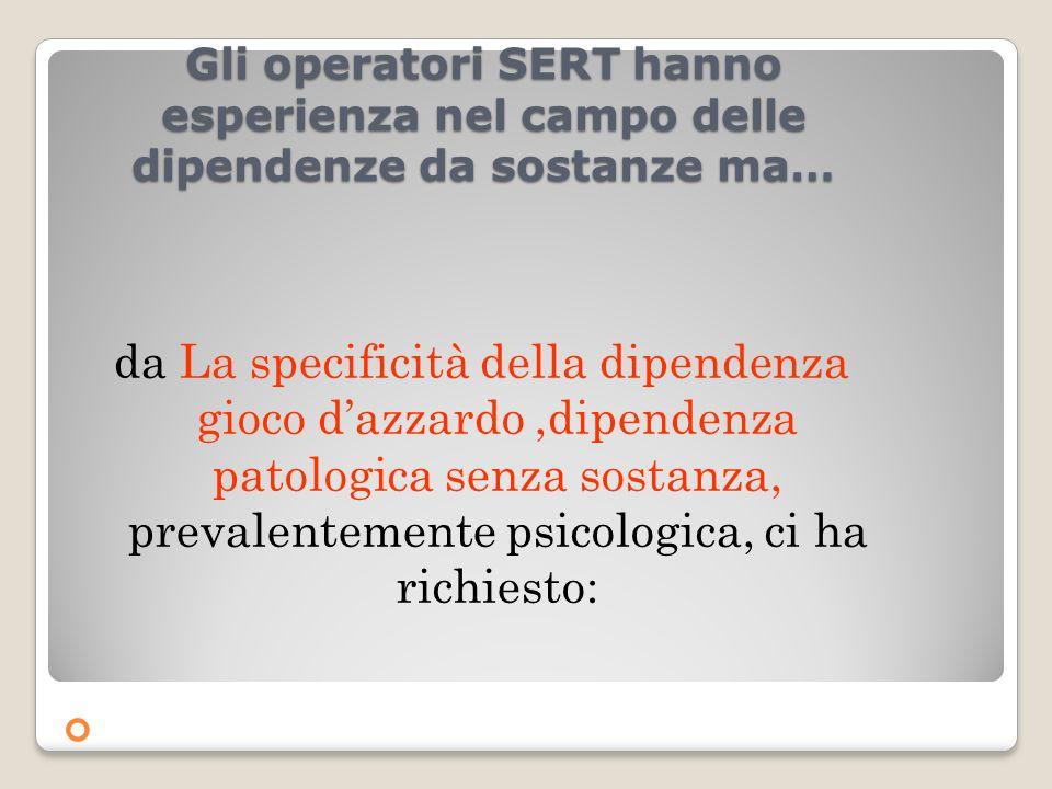 Gli operatori SERT hanno esperienza nel campo delle dipendenze da sostanze ma…
