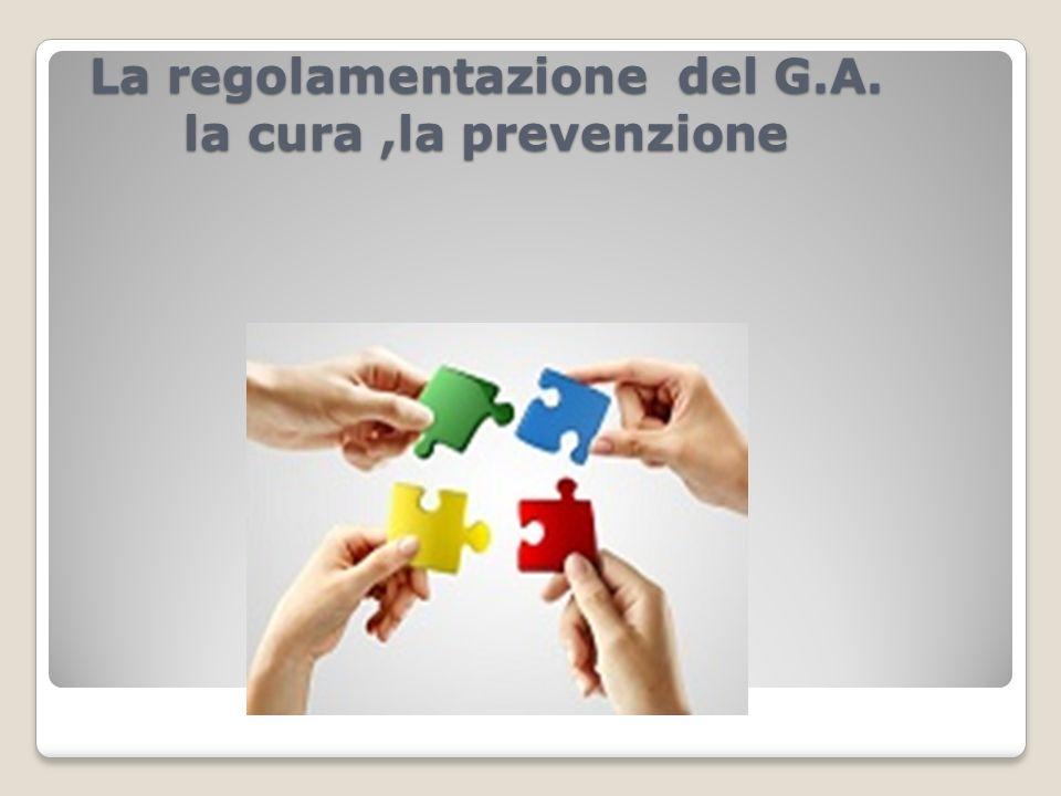 La regolamentazione del G.A. la cura ,la prevenzione