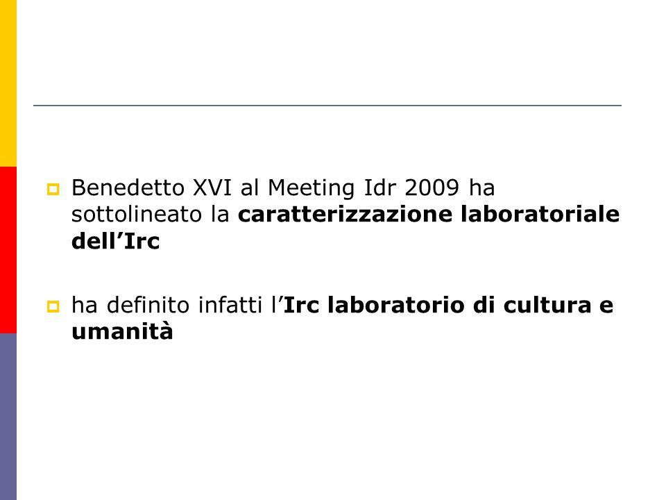 Benedetto XVI al Meeting Idr 2009 ha sottolineato la caratterizzazione laboratoriale dell'Irc