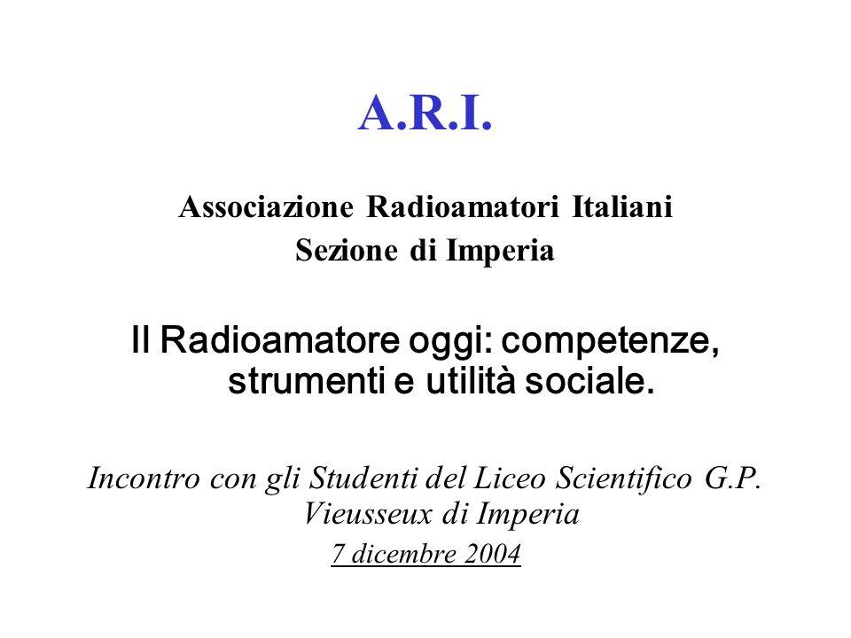 A.R.I. Il Radioamatore oggi: competenze, strumenti e utilità sociale.