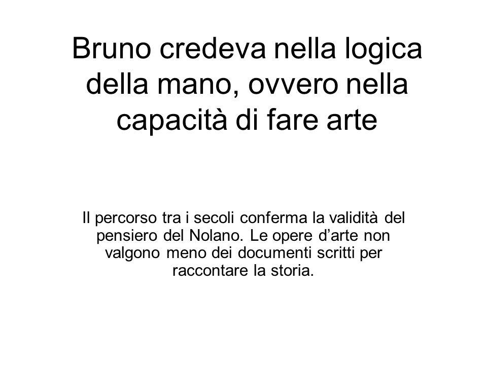 Bruno credeva nella logica della mano, ovvero nella capacità di fare arte