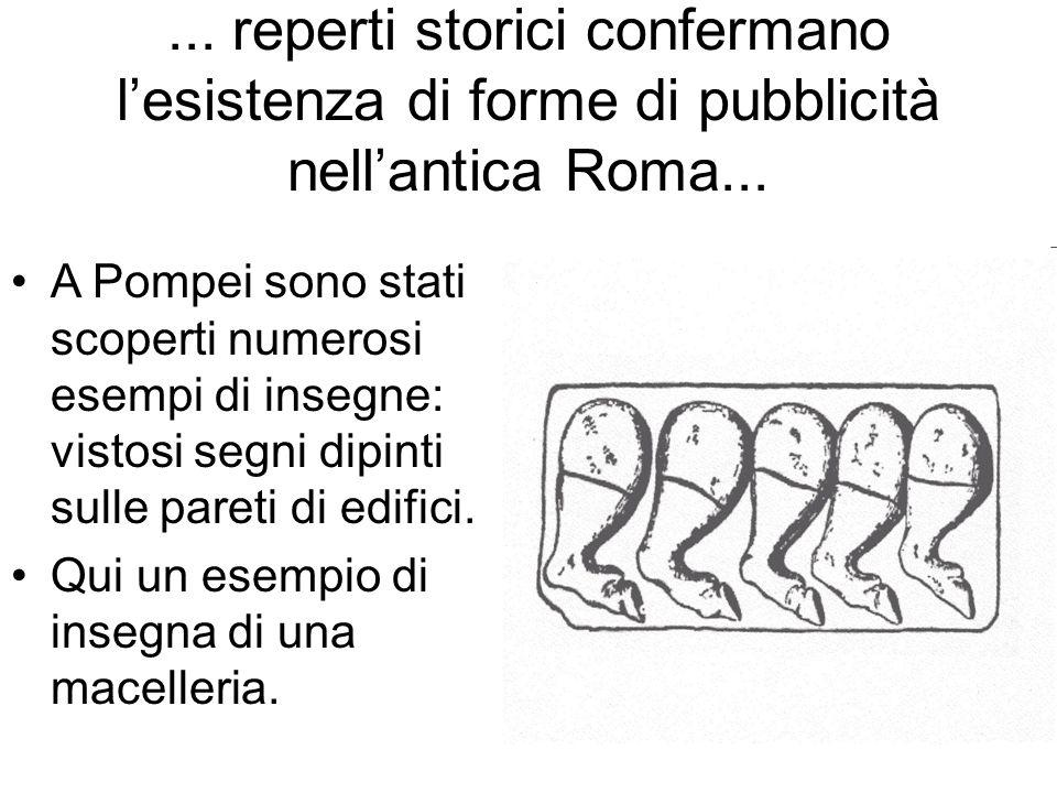 ... reperti storici confermano l'esistenza di forme di pubblicità nell'antica Roma...