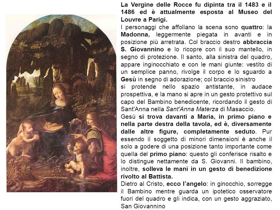 La Vergine delle Rocce fu dipinta tra il 1483 e il 1486 ed è attualmente esposta al Museo del Louvre a Parigi.