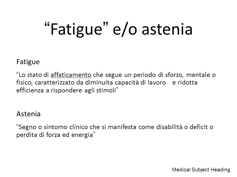 Fatigue e/o astenia Fatigue Astenia