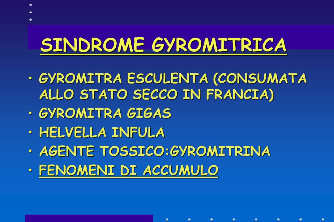 SINDROME GYROMITRICA GYROMITRA ESCULENTA (CONSUMATA ALLO STATO SECCO IN FRANCIA) GYROMITRA GIGAS. HELVELLA INFULA.