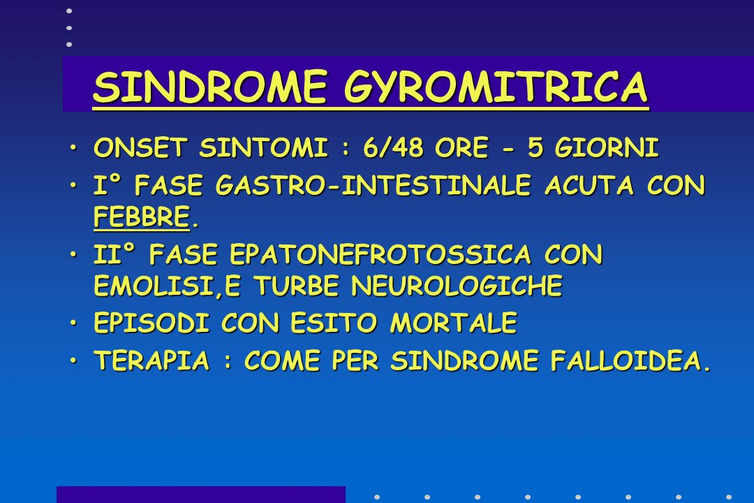 SINDROME GYROMITRICA ONSET SINTOMI : 6/48 ORE - 5 GIORNI