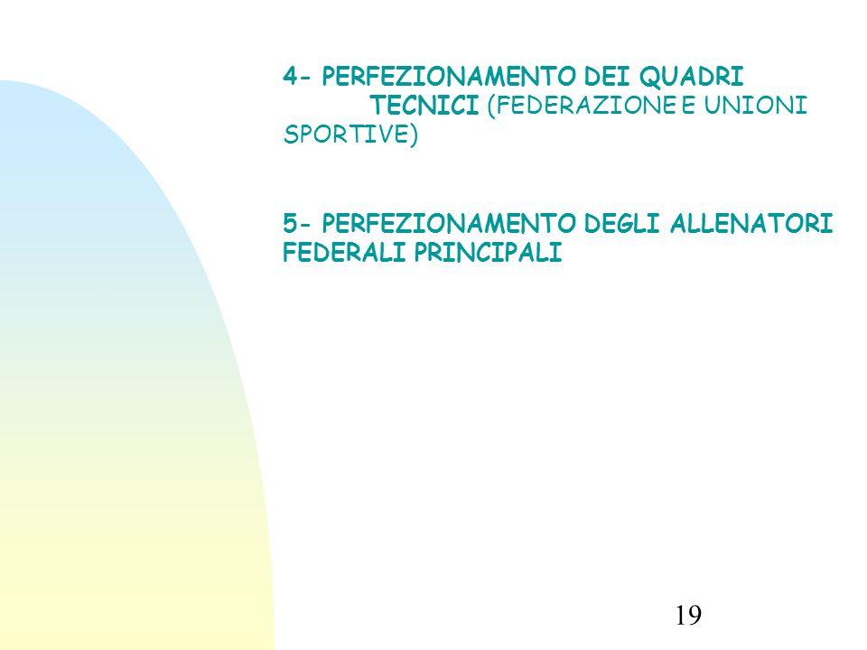 4- PERFEZIONAMENTO DEI QUADRI TECNICI (FEDERAZIONE E UNIONI SPORTIVE)