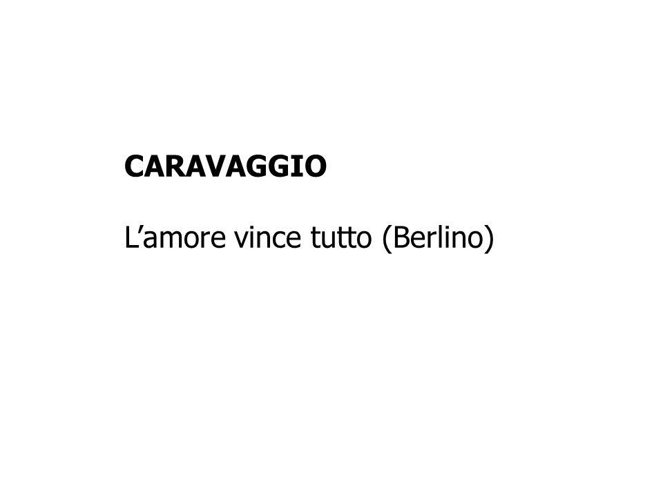 CARAVAGGIO L'amore vince tutto (Berlino)