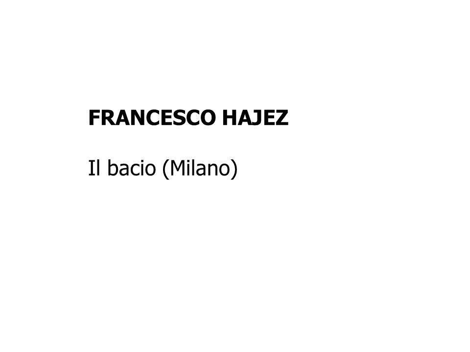FRANCESCO HAJEZ Il bacio (Milano)