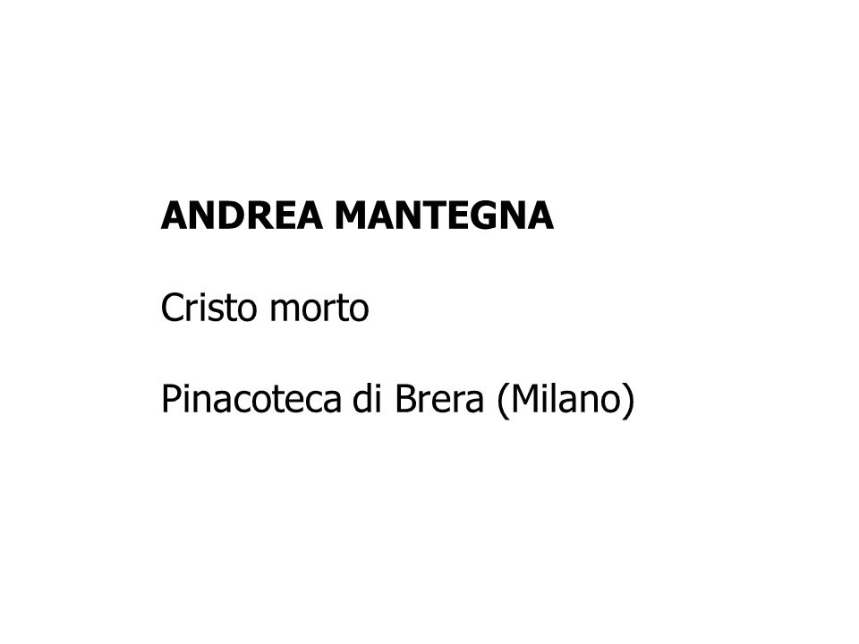 ANDREA MANTEGNA Cristo morto Pinacoteca di Brera (Milano)