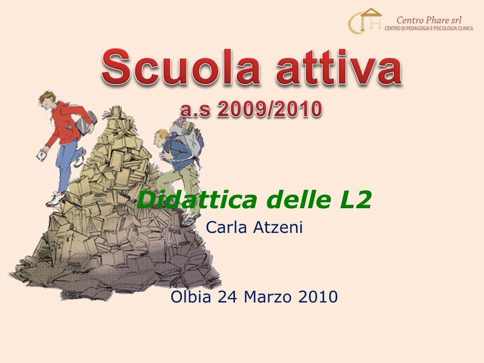 Scuola attiva Didattica delle L2 a.s 2009/2010 Carla Atzeni