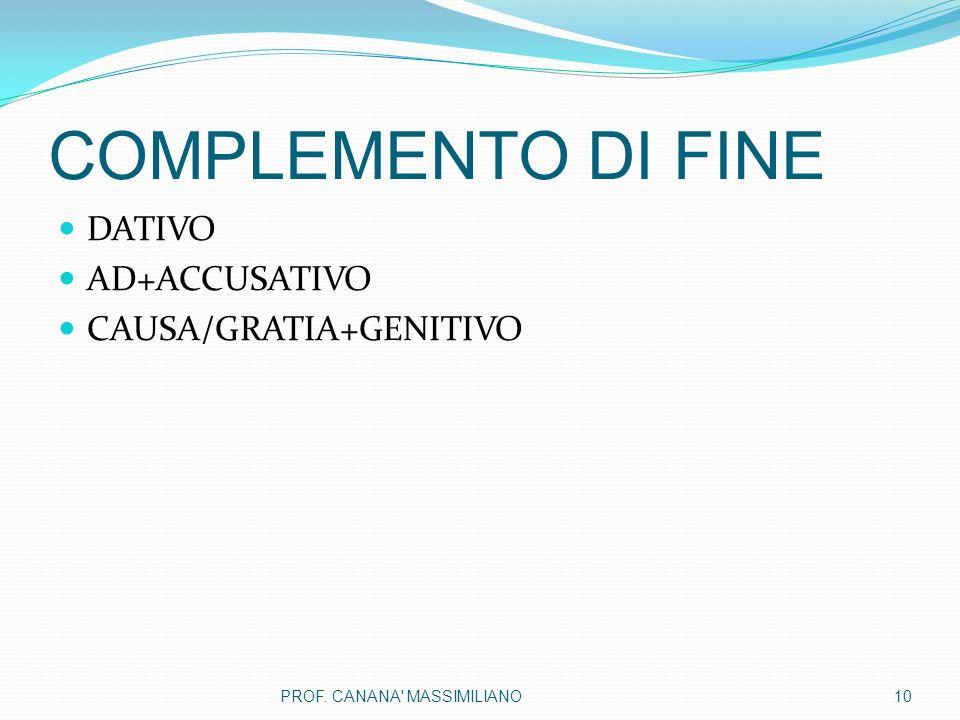 COMPLEMENTO DI FINE DATIVO AD+ACCUSATIVO CAUSA/GRATIA+GENITIVO