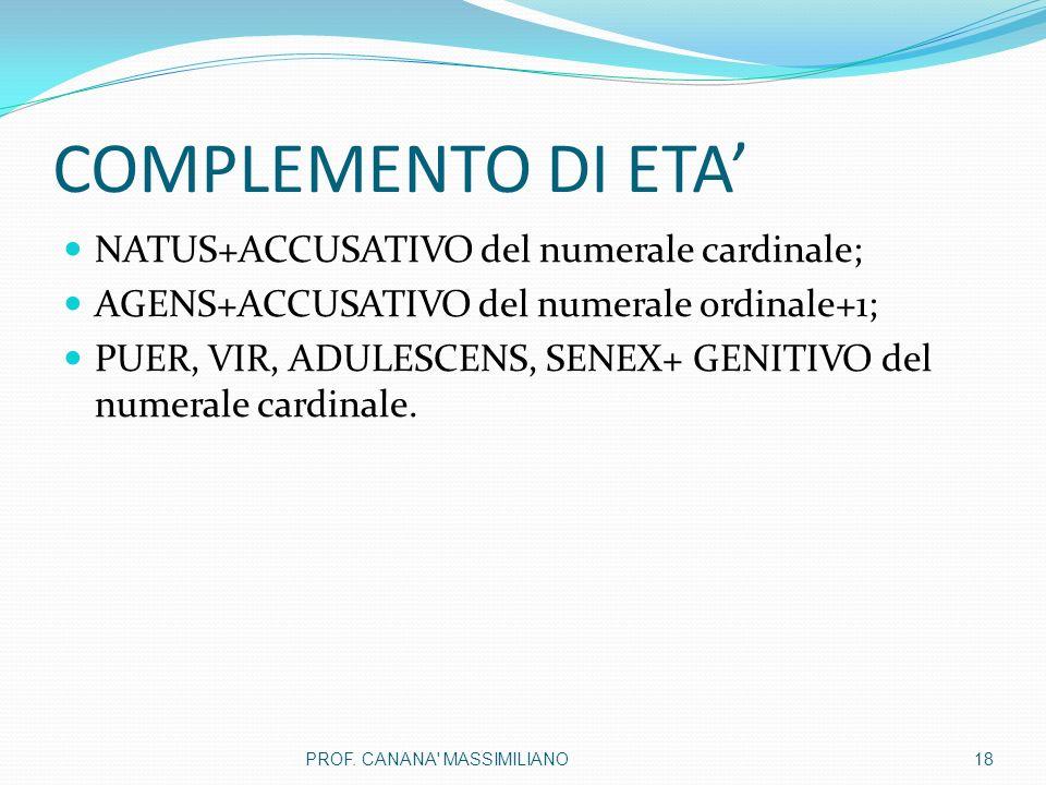 COMPLEMENTO DI ETA' NATUS+ACCUSATIVO del numerale cardinale;