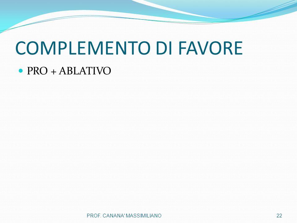 COMPLEMENTO DI FAVORE PRO + ABLATIVO PROF. CANANA MASSIMILIANO