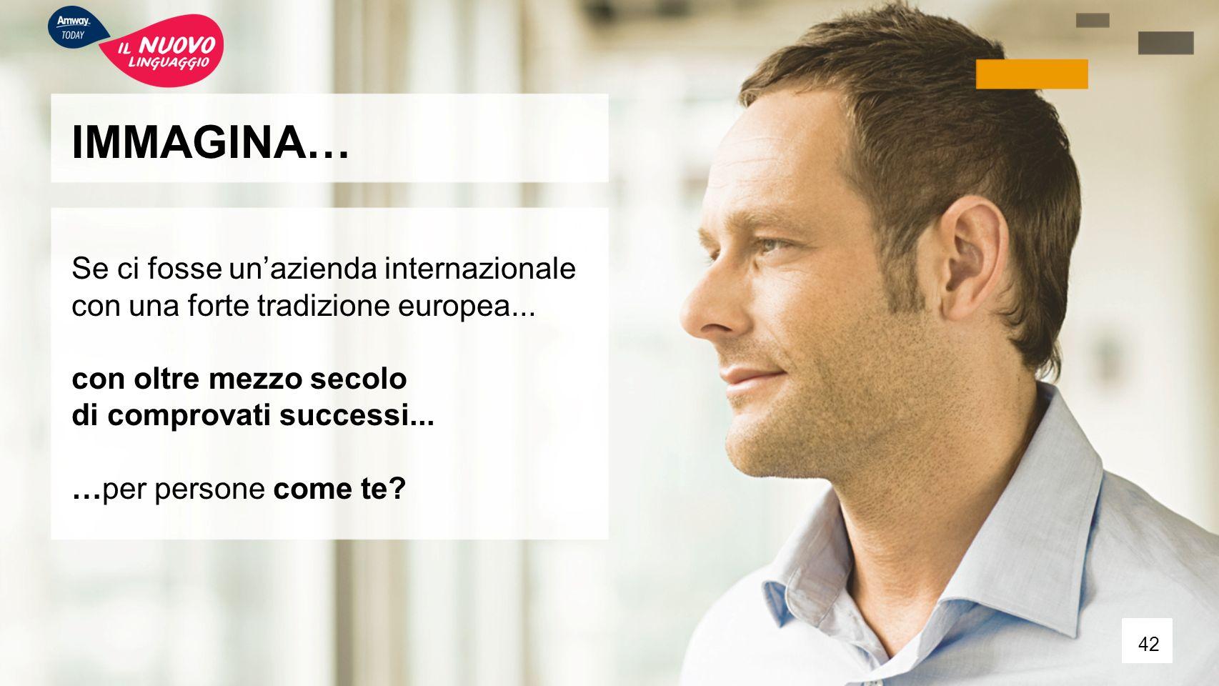 IMMAGINA… Se ci fosse un'azienda internazionale con una forte tradizione europea... con oltre mezzo secolo.