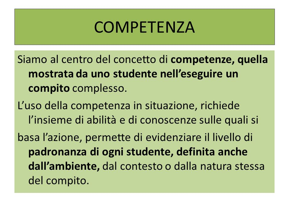 COMPETENZA Siamo al centro del concetto di competenze, quella mostrata da uno studente nell'eseguire un compito complesso.