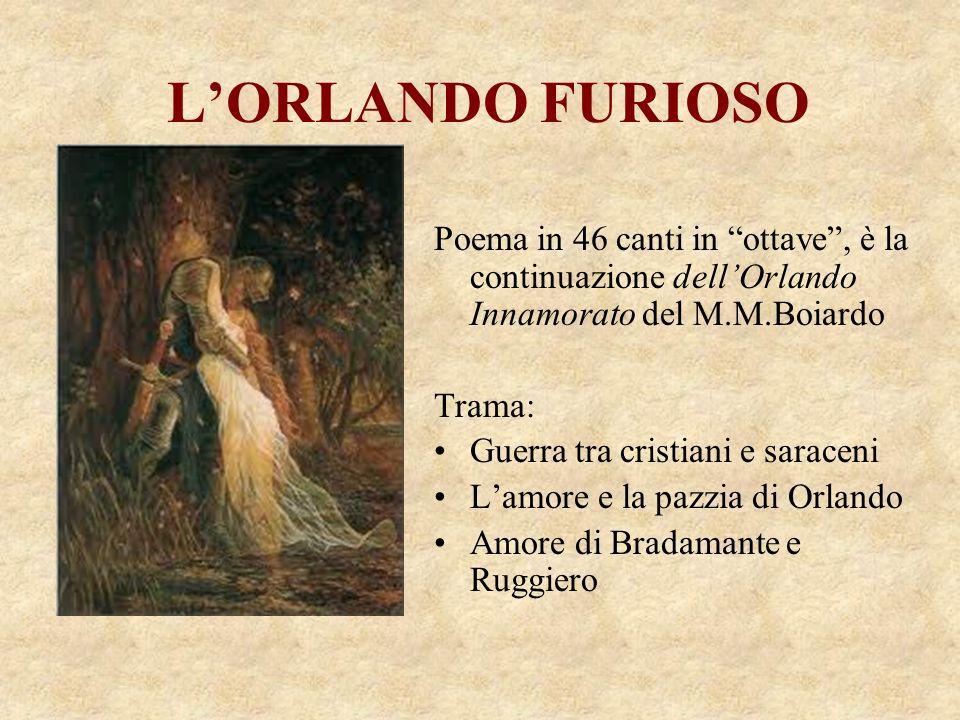 L'ORLANDO FURIOSO Poema in 46 canti in ottave , è la continuazione dell'Orlando Innamorato del M.M.Boiardo.