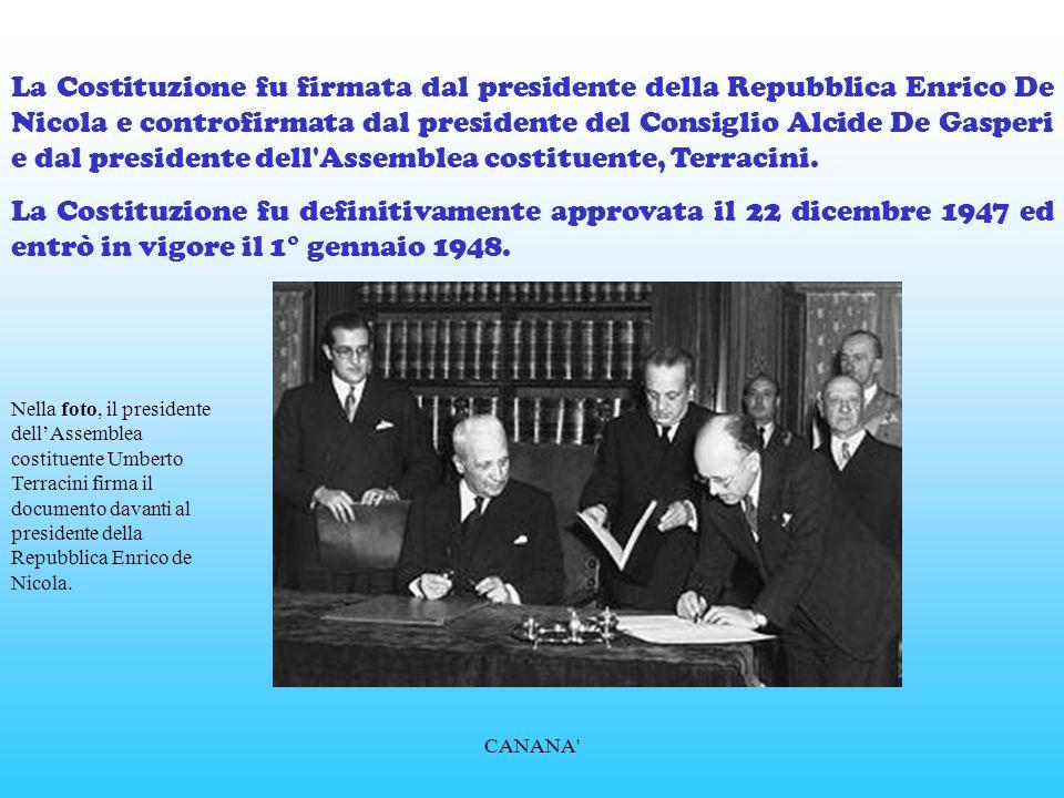 La Costituzione fu firmata dal presidente della Repubblica Enrico De Nicola e controfirmata dal presidente del Consiglio Alcide De Gasperi e dal presidente dell Assemblea costituente, Terracini.