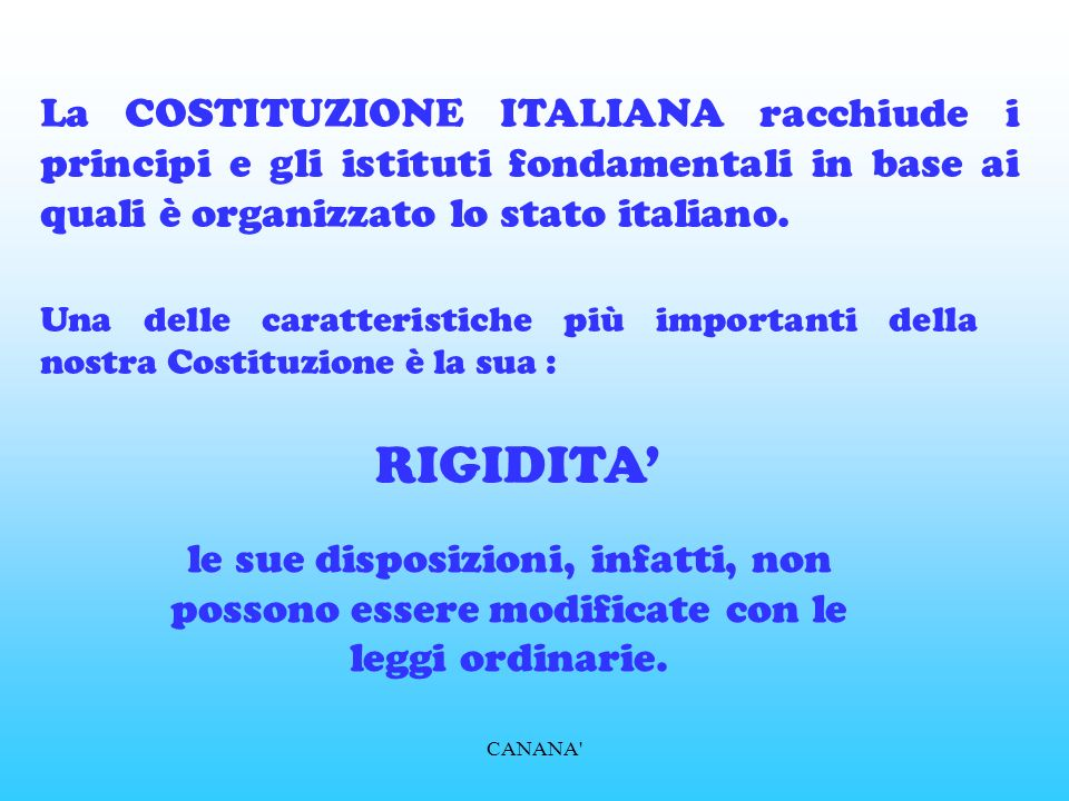 La COSTITUZIONE ITALIANA racchiude i principi e gli istituti fondamentali in base ai quali è organizzato lo stato italiano.