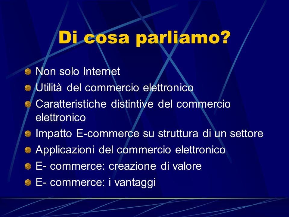 Di cosa parliamo Non solo Internet Utilità del commercio elettronico