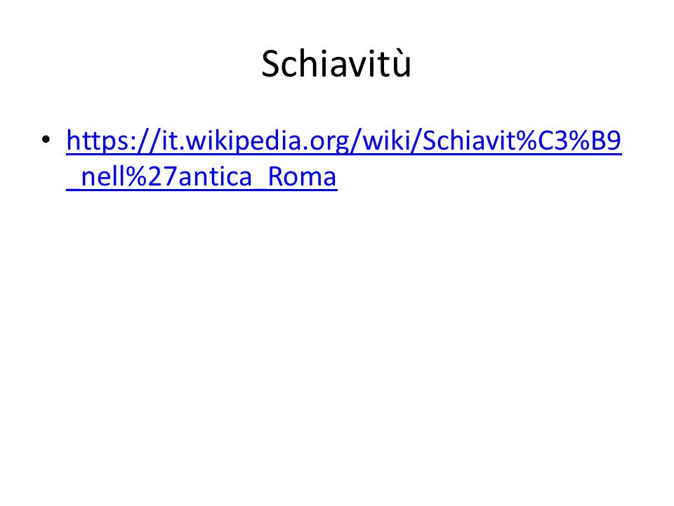 Schiavitù https://it.wikipedia.org/wiki/Schiavit%C3%B9_nell%27antica_Roma