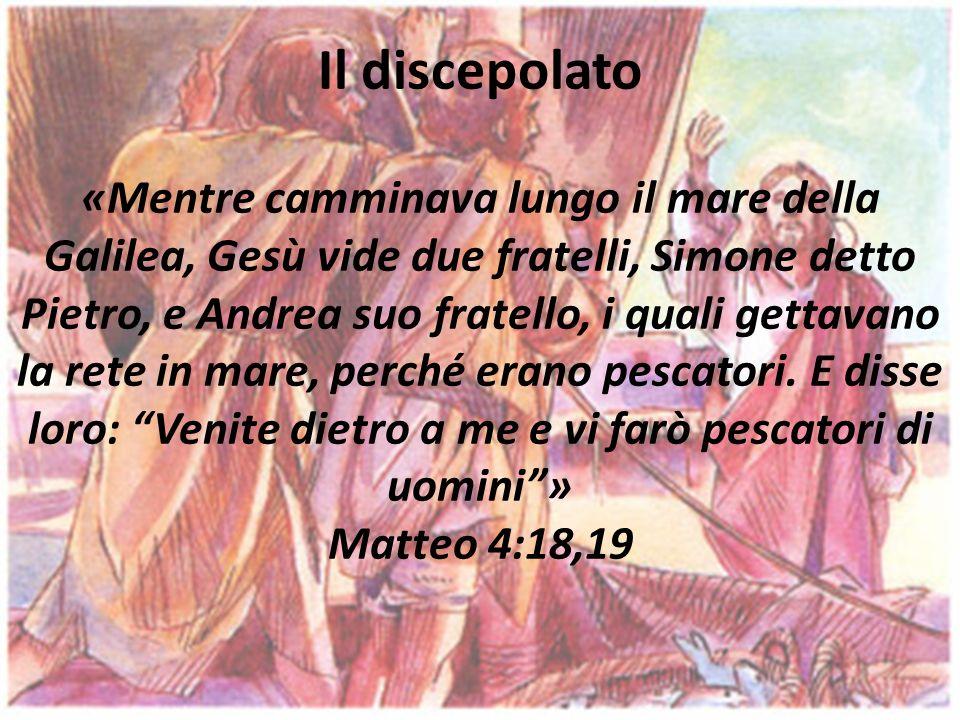 Il discepolato «Mentre camminava lungo il mare della Galilea, Gesù vide due fratelli, Simone detto Pietro, e Andrea suo fratello, i quali gettavano la rete in mare, perché erano pescatori.