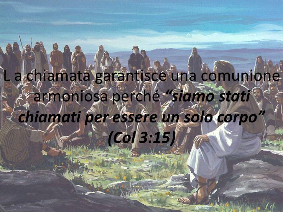 L a chiamata garantisce una comunione armoniosa perché siamo stati chiamati per essere un solo corpo (Col 3:15)