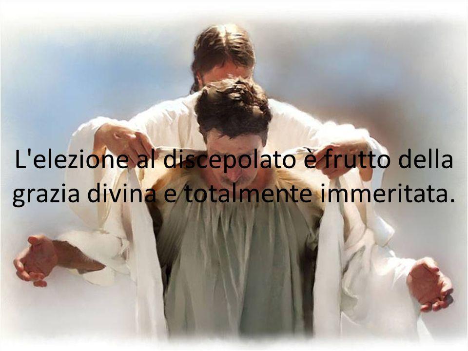 L elezione al discepolato è frutto della grazia divina e totalmente immeritata.