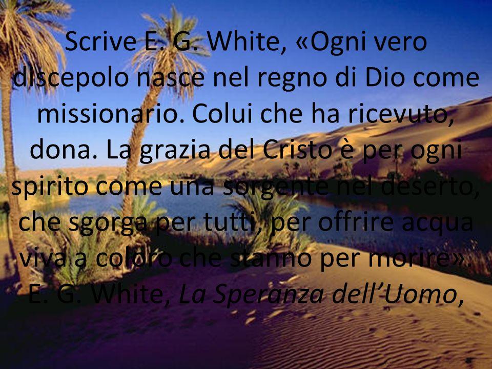 Scrive E. G. White, «Ogni vero discepolo nasce nel regno di Dio come missionario.