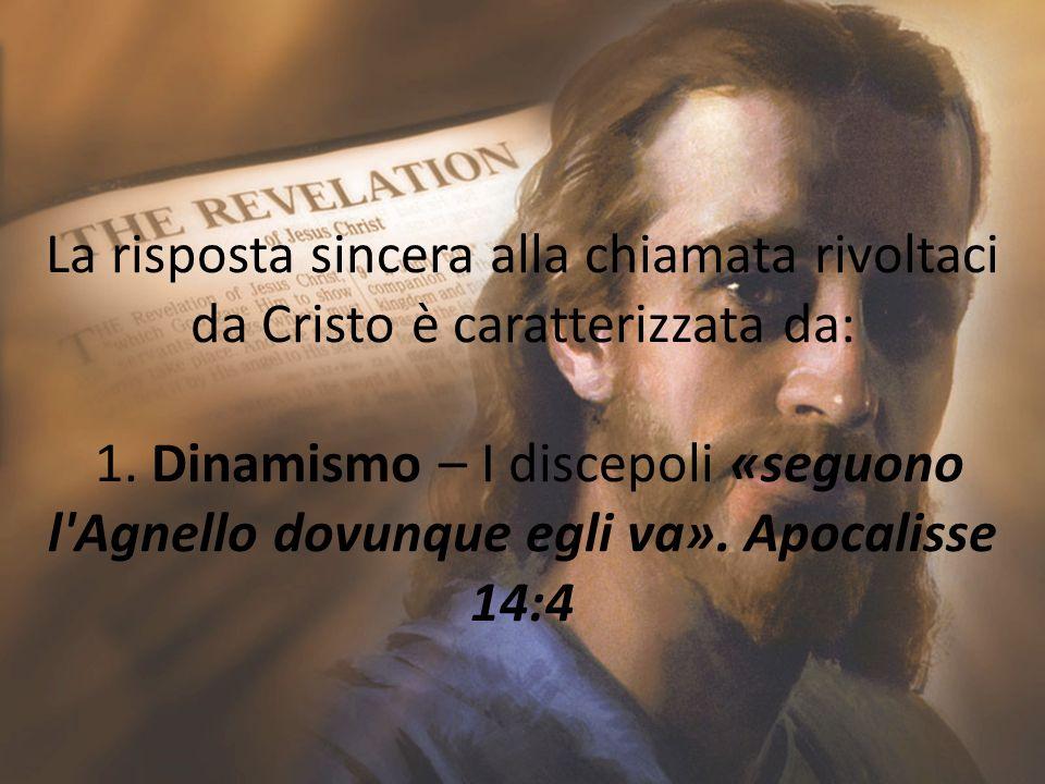 La risposta sincera alla chiamata rivoltaci da Cristo è caratterizzata da: 1.