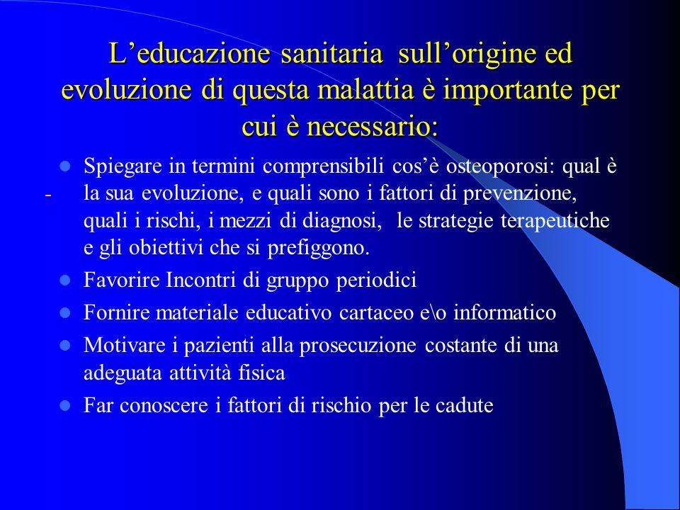 L'educazione sanitaria sull'origine ed evoluzione di questa malattia è importante per cui è necessario: