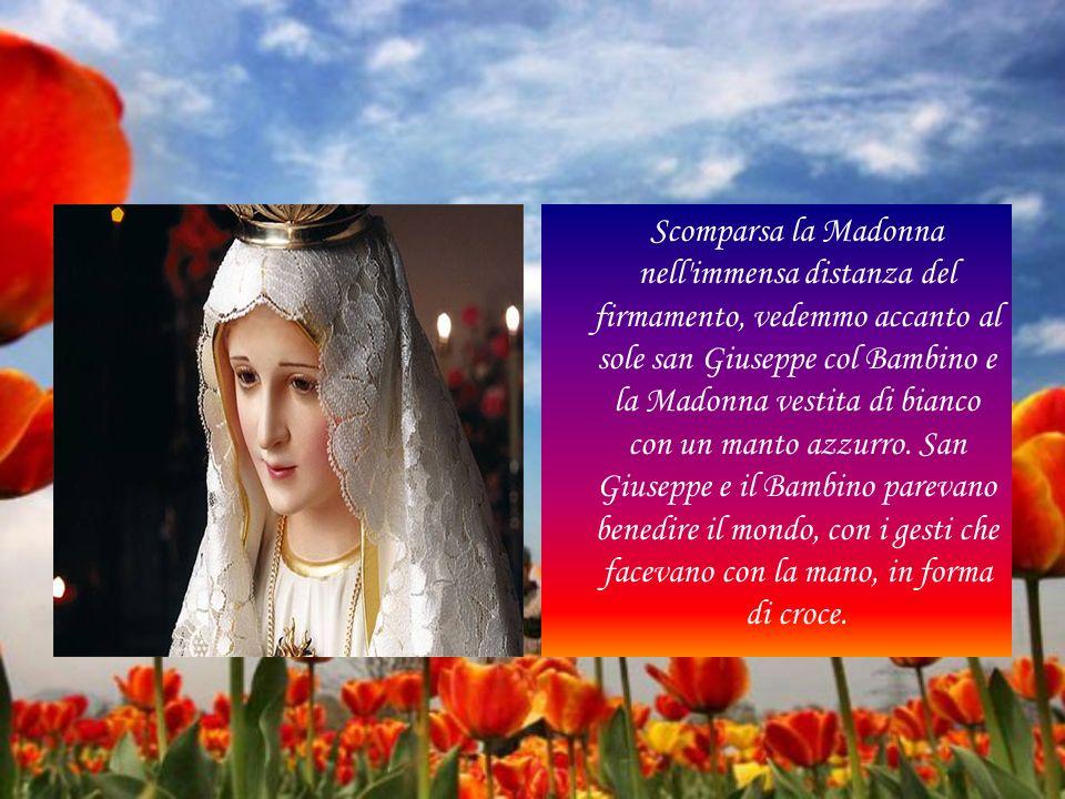 Scomparsa la Madonna nell immensa distanza del firmamento, vedemmo accanto al sole san Giuseppe col Bambino e la Madonna vestita di bianco con un manto azzurro.