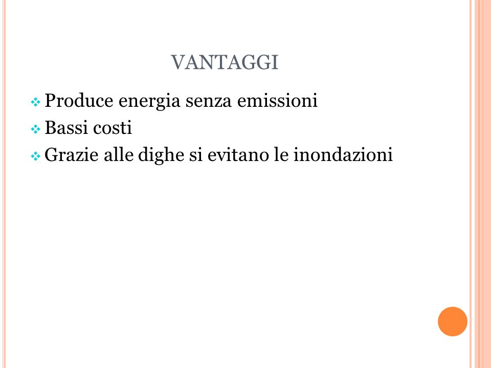 VANTAGGI Produce energia senza emissioni Bassi costi