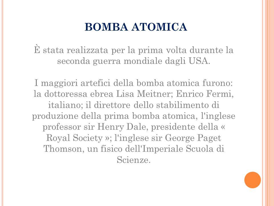 BOMBA ATOMICA È stata realizzata per la prima volta durante la seconda guerra mondiale dagli USA.