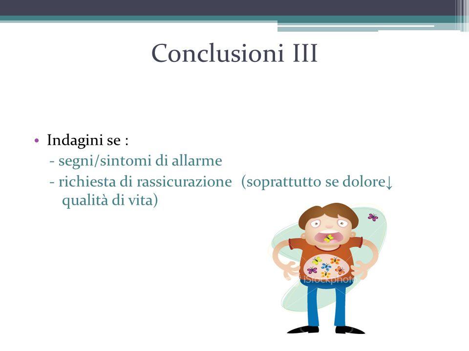 Conclusioni III Indagini se : - segni/sintomi di allarme