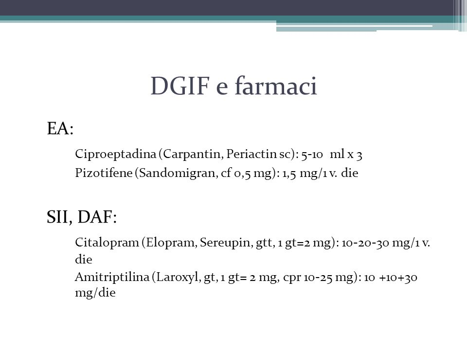 DGIF e farmaci EA: Ciproeptadina (Carpantin, Periactin sc): 5-10 ml x 3. Pizotifene (Sandomigran, cf 0,5 mg): 1,5 mg/1 v. die.