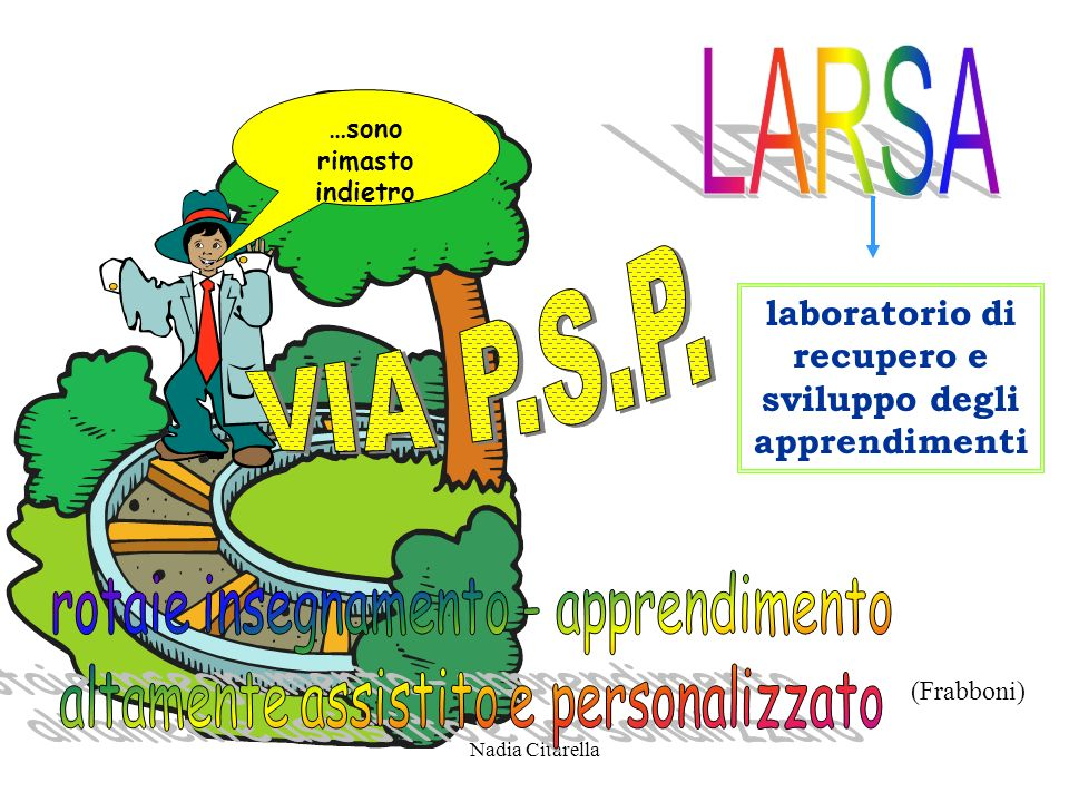 LARSA …sono rimasto indietro. VIA P.S.P. laboratorio di recupero e sviluppo degli apprendimenti. rotaie insegnamento - apprendimento.