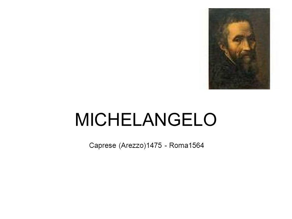 MICHELANGELO Caprese (Arezzo)1475 - Roma1564