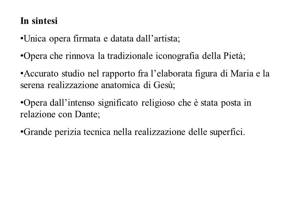 In sintesi Unica opera firmata e datata dall'artista; Opera che rinnova la tradizionale iconografia della Pietà;
