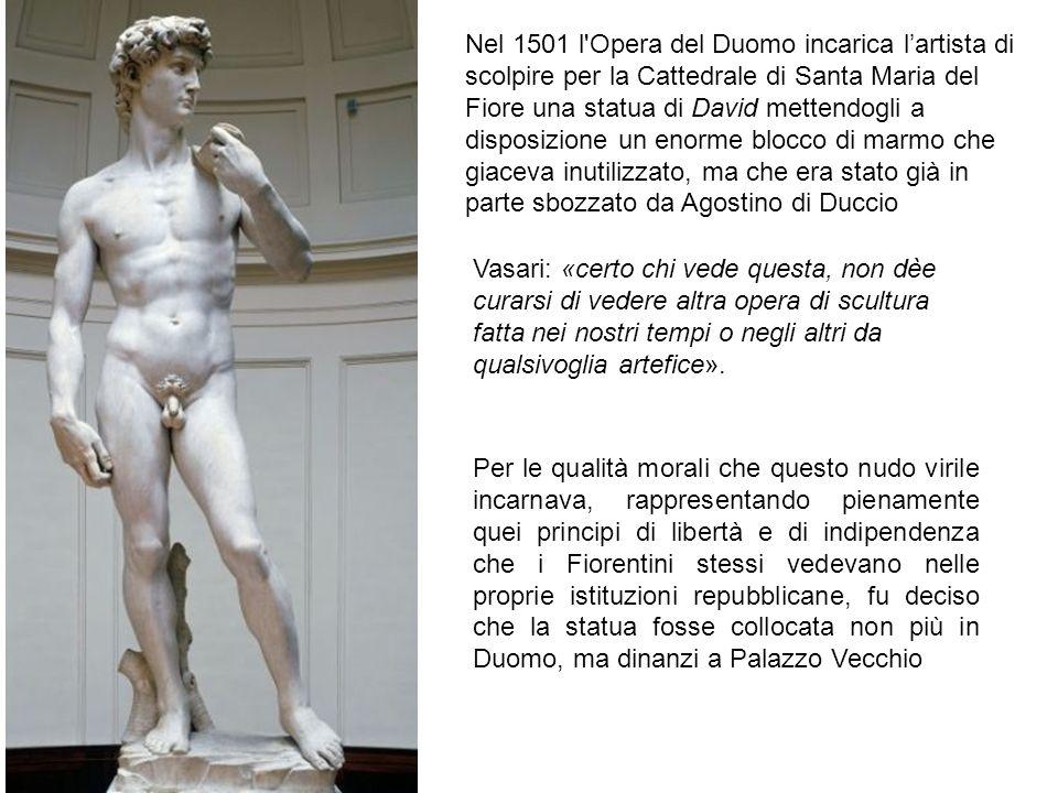 Nel 1501 l Opera del Duomo incarica l'artista di scolpire per la Cattedrale di Santa Maria del Fiore una statua di David mettendogli a disposizione un enorme blocco di marmo che giaceva inutilizzato, ma che era stato già in parte sbozzato da Agostino di Duccio